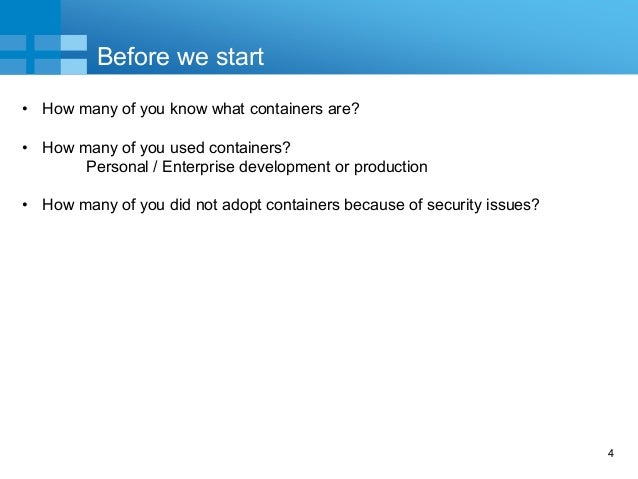 4 Before we start • How many of you know what containers are? • How many of you used containers? Personal / Enterprise dev...
