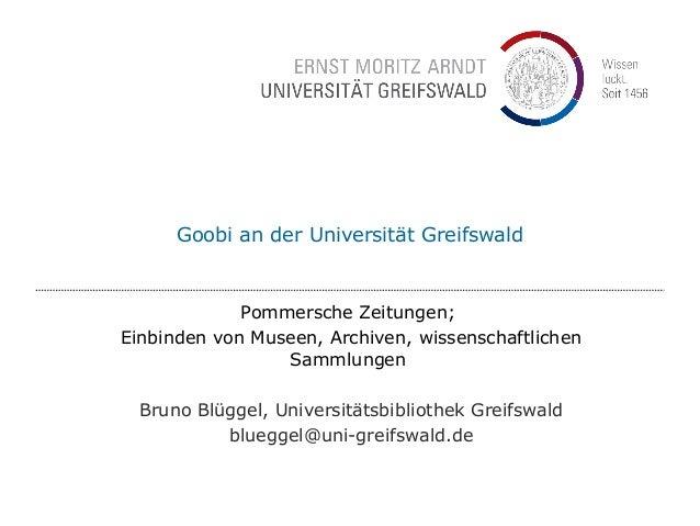 Goobi an der Universität Greifswald Pommersche Zeitungen; Einbinden von Museen, Archiven, wissenschaftlichen Sammlungen Br...