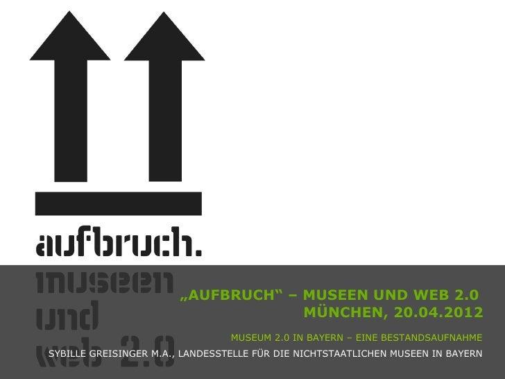 """""""AUFBRUCH"""" – MUSEEN UND WEB 2.0                                    MÜNCHEN, 20.04.2012                                 MUS..."""
