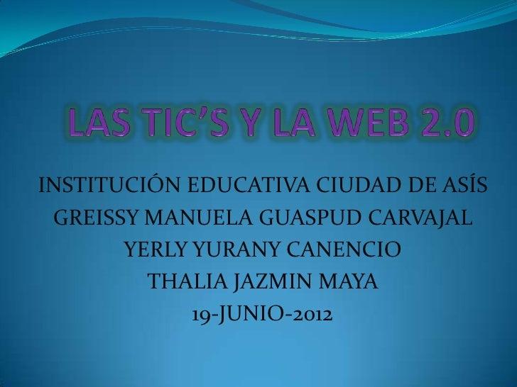 INSTITUCIÓN EDUCATIVA CIUDAD DE ASÍS GREISSY MANUELA GUASPUD CARVAJAL       YERLY YURANY CANENCIO         THALIA JAZMIN MA...