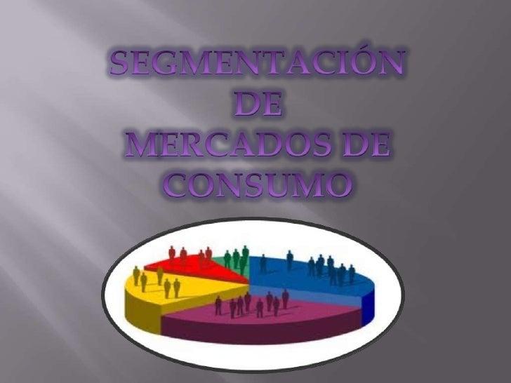 SEGMENTACIÓN <br />DE <br />MERCADOS DE CONSUMO<br />
