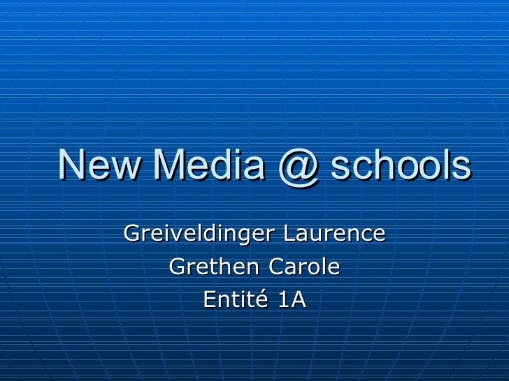 New Media @ schools Greiveldinger Laurence Grethen Carole Entité 1A