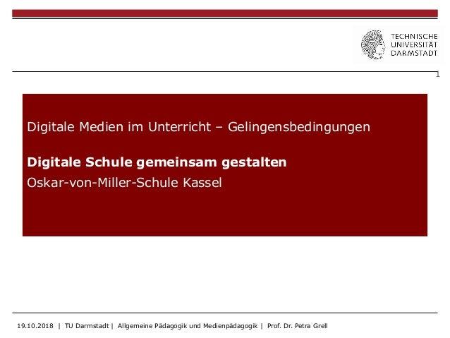 1 Digitale Medien im Unterricht – Gelingensbedingungen Digitale Schule gemeinsam gestalten Oskar-von-Miller-Schule Kassel ...