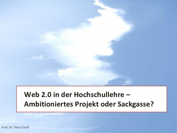Web2.0inderHochschullehre–                 AmbitioniertesProjektoderSackgasse?Prof.Dr.PetraGrell