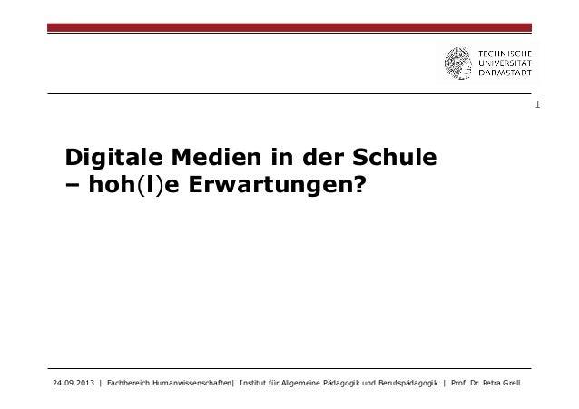 1  Digitale Medien in der Schule – hoh(l)e Erwartungen?  24.09.2013 | Fachbereich Humanwissenschaften| Institut für Allgem...