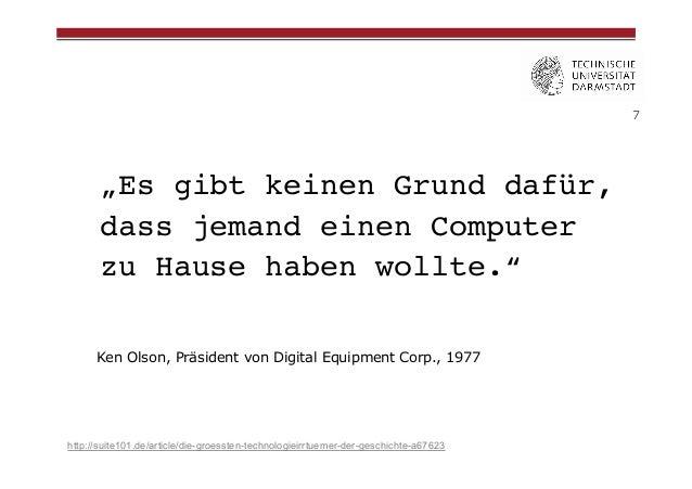 """7  """"Es gibt keinen Grund dafür, dass jemand einen Computer zu Hause haben wollte."""" ! Ken Olson, Präsident von Digital Equi..."""