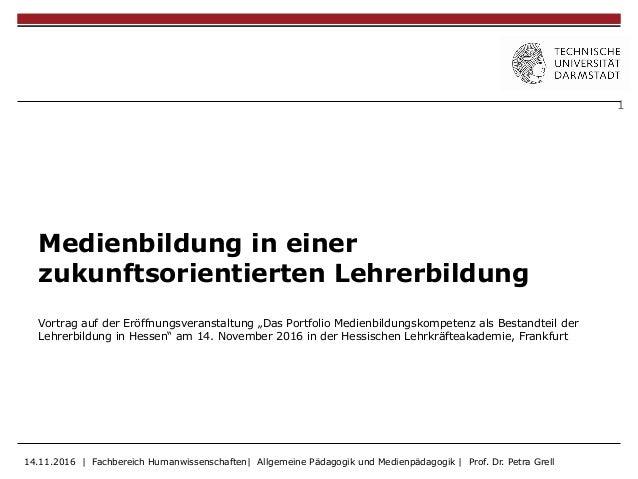 """1 Medienbildung in einer zukunftsorientierten Lehrerbildung Vortrag auf der Eröffnungsveranstaltung """"Das Portfolio Medienb..."""