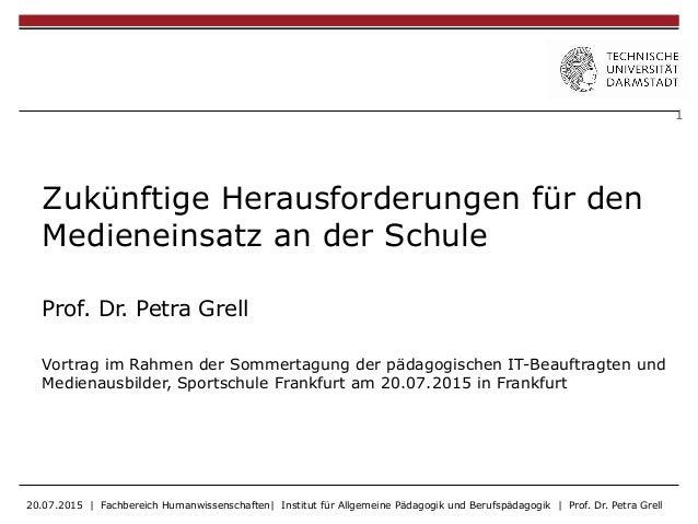 1 Zukünftige Herausforderungen für den Medieneinsatz an der Schule Prof. Dr. Petra Grell Vortrag im Rahmen der Sommertagun...