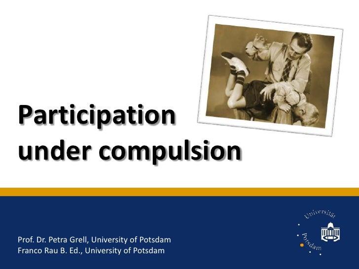 Participation under compulsion