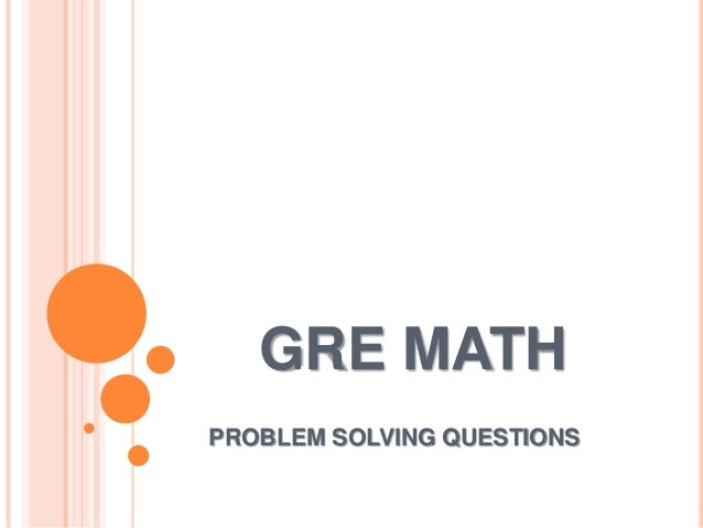 GRE MATH PROBLEM SOLVING QUESTIONS