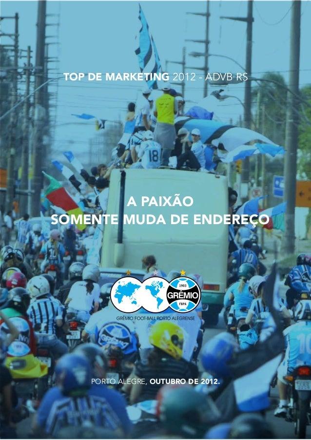 TOP DE MARKETING 2012 - ADVB RS        A PAIXÃOSOMENTE MUDA DE ENDEREÇO     PORTO ALEGRE, OUTUBRO DE 2012.