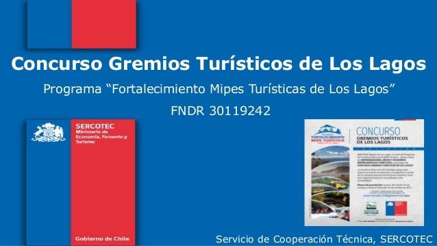 """Concurso Gremios Turísticos de Los Lagos Servicio de Cooperación Técnica, SERCOTEC Programa """"Fortalecimiento Mipes Turísti..."""