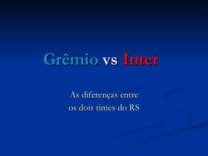 Grêmio  vs  Inter As diferenças entre os dois times do RS