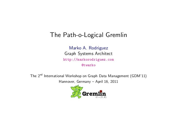 The Path-o-Logical Gremlin                    Marko A. Rodriguez                  Graph Systems Architect                 ...