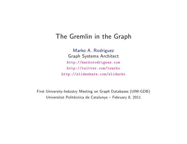 The Gremlin in the Graph                   Marko A. Rodriguez                 Graph Systems Architect               http:/...