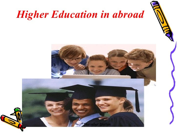 Higher Education in abroad   Narinder Dhillon