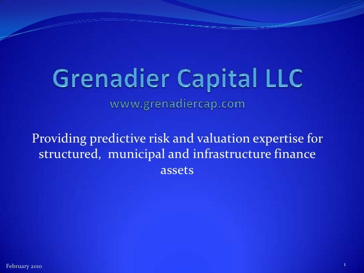 1<br />Grenadier Capital LLCwww.grenadiercap.com<br />Providing predictive risk and valuation expertise for structured,  m...