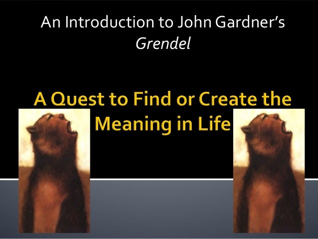 a discussion on the existentialism in grendel by john gardner Everything you ever wanted to know about quotes about grendel, written by experts with you in mind find the perfect quote to float your boat shmoop breaks down key quotations from grendel.