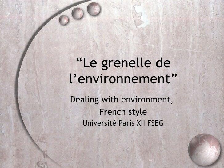 """"""" Le grenelle de l'environnement"""" Dealing with environment,  French style Université Paris XII FSEG"""