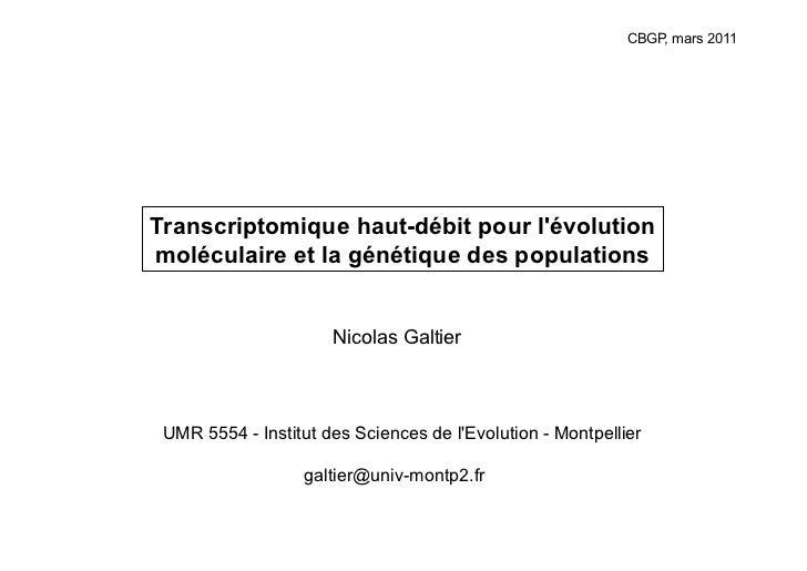 CBGP, mars 2011Transcriptomique haut-débit pour lévolutionmoléculaire et la génétique des populations                     ...