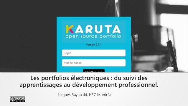 Jacques Raynauld, HEC Montréal Les portfolios électroniques : du suivi des apprentissages au développement professionnel. ...