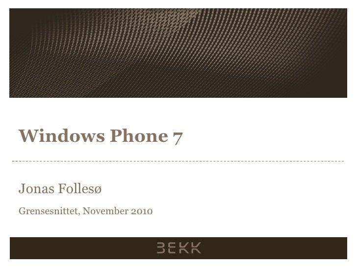 Windows Phone 7<br />Jonas Follesø<br />Grensesnittet, November 2010<br />