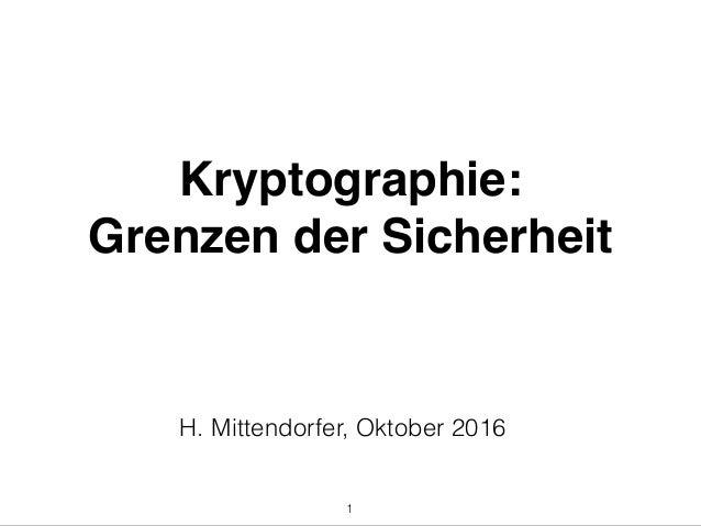 Kryptographie: Grenzen der Sicherheit 1 H. Mittendorfer, Oktober 2016