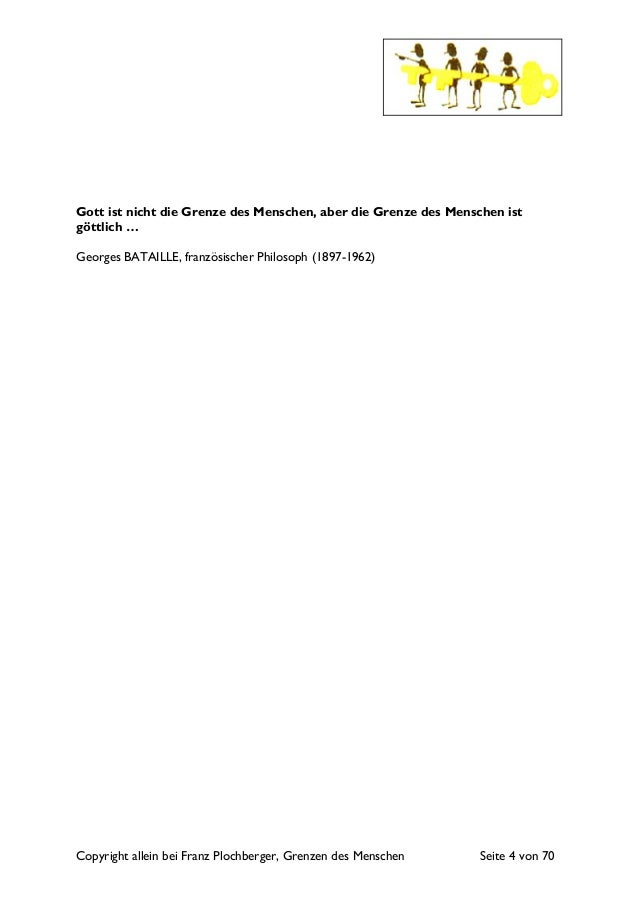 Copyright allein bei Franz Plochberger, Grenzen des Menschen Seite 4 von 70 Gott ist nicht die Grenze des Menschen, aber d...