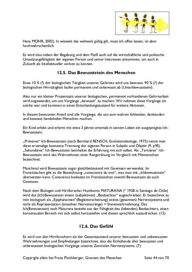 Copyright allein bei Franz Plochberger, Grenzen des Menschen Seite 44 von 70 Hans MOHR, 2002). In wieweit das weltweit gül...