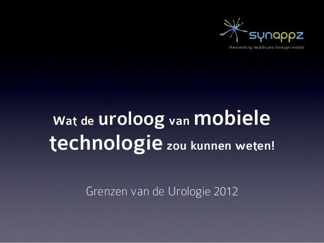 Reinventing healthcare through mobileWat de uroloog van     mobieletechnologie zou kunnen weten!    Grenzen van de Urologi...