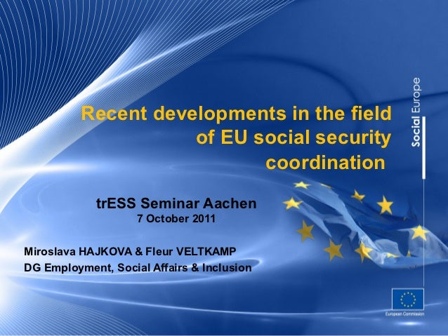 Recent developments in the field                     of EU social security                            coordination        ...