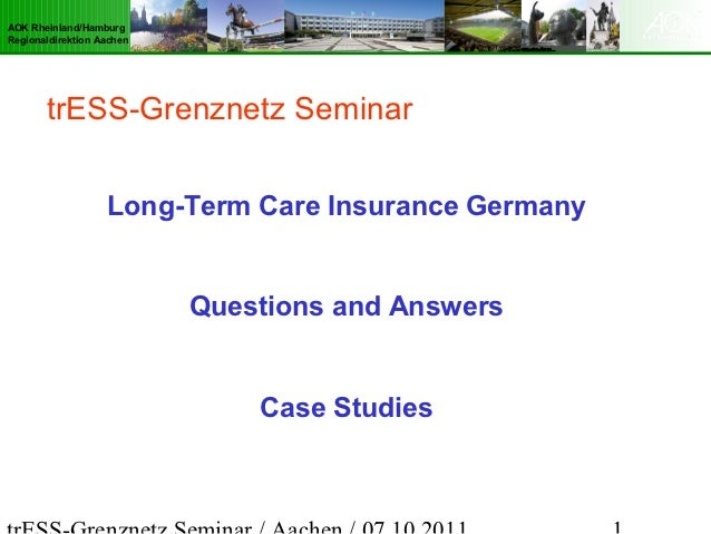 AOK Rheinland/HamburgRegionaldirektion Aachen       trESS-Grenznetz Seminar                   Long-Term Care Insurance Ger...