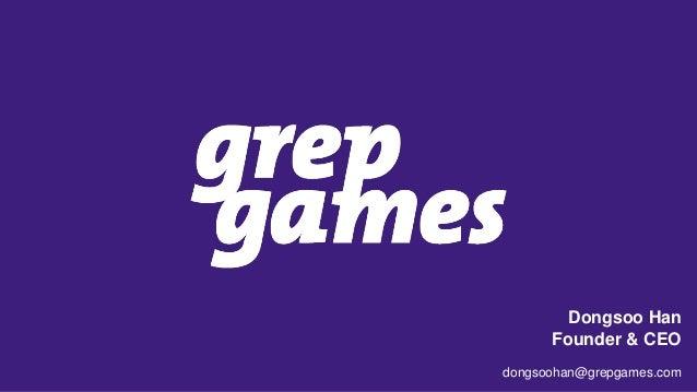 Dongsoo Han Founder & CEO dongsoohan@grepgames.com