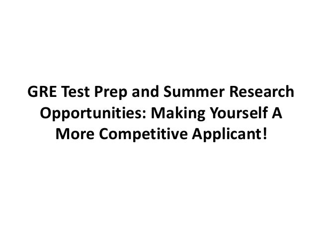 GRE Test Prep and Summer Research Opportunities: Making Yourself A   More Competitive Applicant!