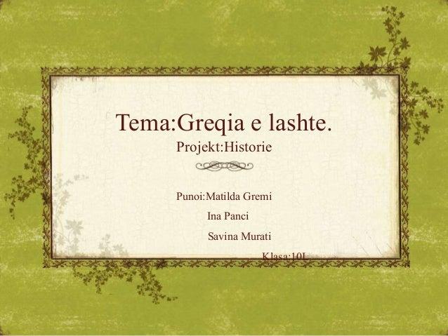 Tema:Greqia e lashte. Projekt:Historie Punoi:Matilda Gremi Ina Panci Savina Murati Klasa:10L