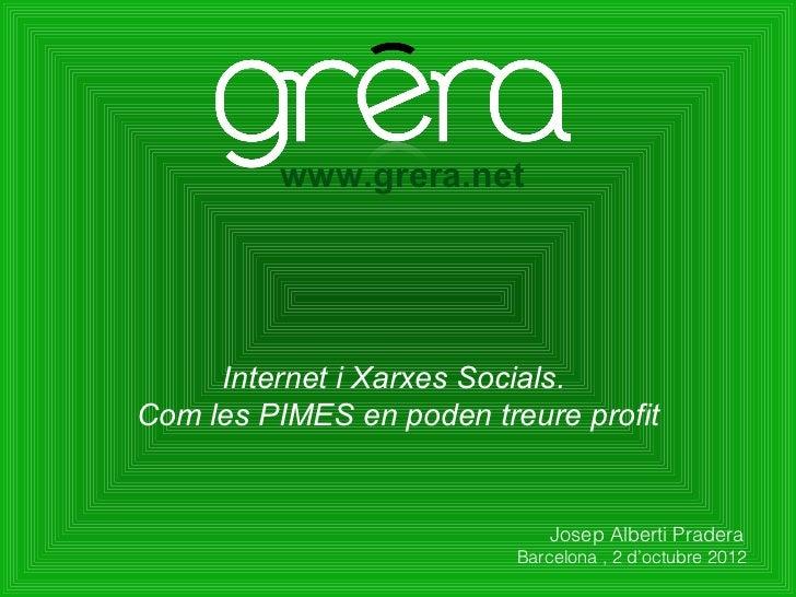 www.grera.net     Internet i Xarxes Socials.Com les PIMES en poden treure profit                              Josep Albert...