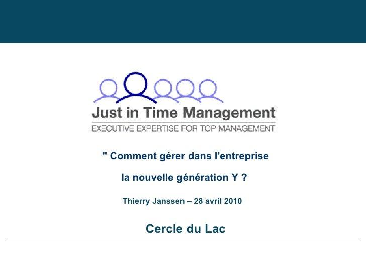 """"""" Comment gérer dans l'entreprise la nouvelle génération Y ?   Cercle du Lac Thierry Janssen – 28 avril 2010"""