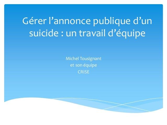 Gérer l'annonce publique d'un suicide : un travail d'équipe Michel Tousignant et son équipe CRISE