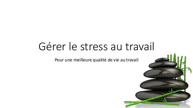 Gérer le stress au travail Pour une meilleure qualité de vie au travail