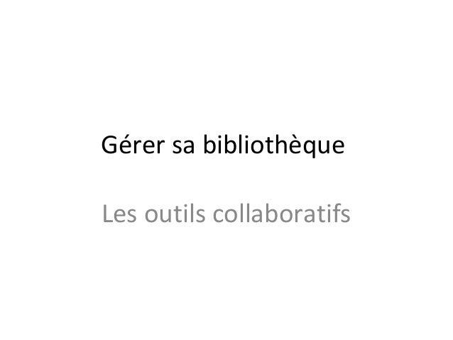 Gérer sa bibliothèque Les outils collaboratifs