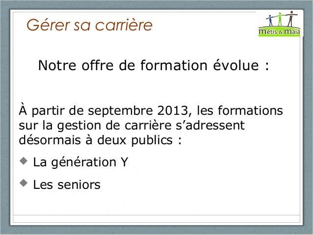 Gérer sa carrière Notre offre de formation évolue : À partir de septembre 2013, les formations sur la gestion de carrière ...