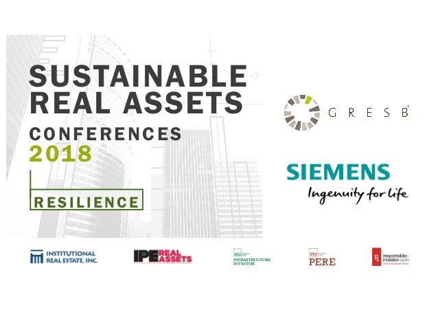 SUSTAINABLE REAL ASSETS CONFERENCES 2018 RESILIENCE