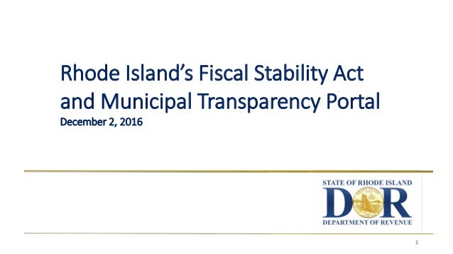 1 Rhode Island's Fiscal Stability Act and Municipal Transparency Portal December 2, 2016