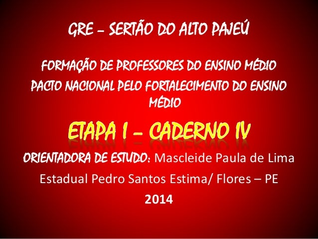 GRE – SERTÃO DO ALTO PAJEÚ  FORMAÇÃO DE PROFESSORES DO ENSINO MÉDIO  PACTO NACIONAL PELO FORTALECIMENTO DO ENSINO  MÉDIO  ...
