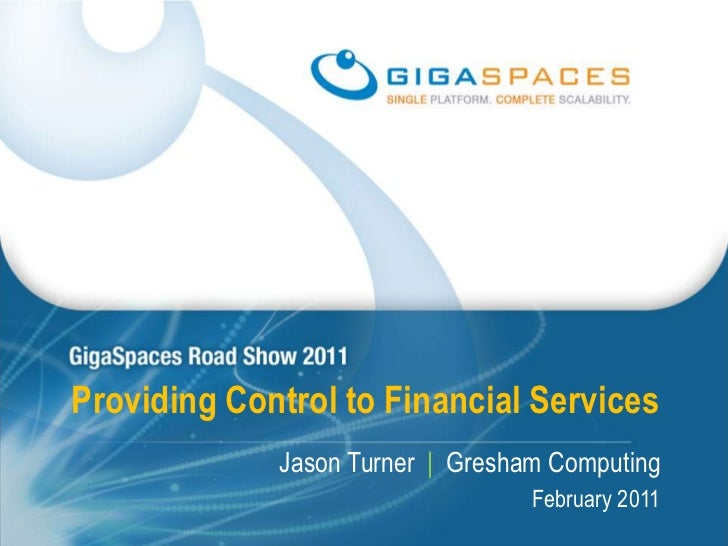 Providing Control to Financial Services<br />Jason Turner  |Gresham Computing<br />February 2011<br />