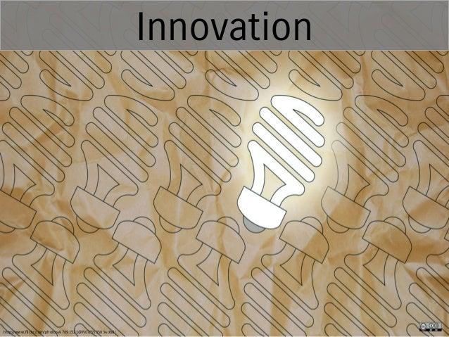 Innovation  http://www.flickr.com/photos/47691521@N07/5535034068/