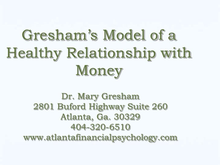 Gresham's Model of aHealthy Relationship with         Money          Dr. Mary Gresham   2801 Buford Highway Suite 260     ...