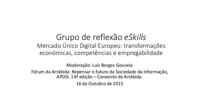 Grupo de reflexão eSkills Mercado Único Digital Europeu: transformações económicas, competências e empregabilidade Moderaç...