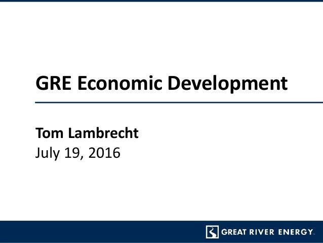 GRE Economic Development Tom Lambrecht July 19, 2016