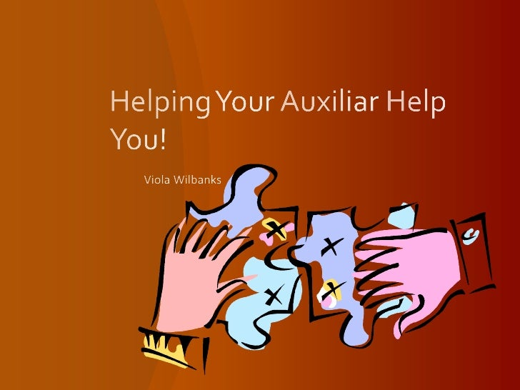 Helping Your Auxiliar Help You!<br />Viola Wilbanks<br />